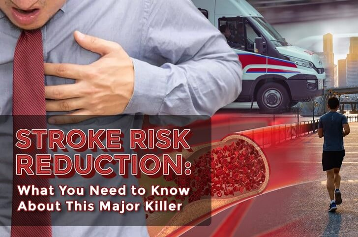 Stroke Risk Reduction: What You Need to Know About This Major Killer